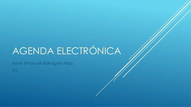 AGENDA ELECTRÓNICA Kevin Emanuel Barragán Alba. 2-L