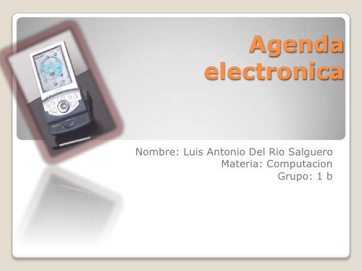 Agenda            electronicaNombre: Luis Antonio Del Rio Salguero               Materia: Computacion                     ...