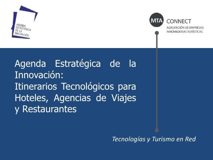 Agenda Estratégica de la Innovación: <br />Itinerarios Tecnológicos para Hoteles, Agencias de Viajes y Restaurantes<br />T...