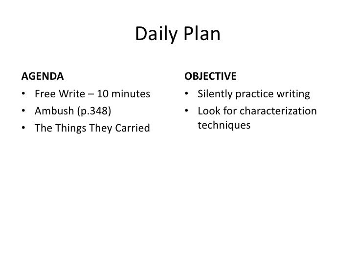 Daily Plan<br />AGENDA<br />Free Write – 10 minutes<br />Ambush (p.348) <br />The Things They Carried<br />OBJECTIVE<br />...
