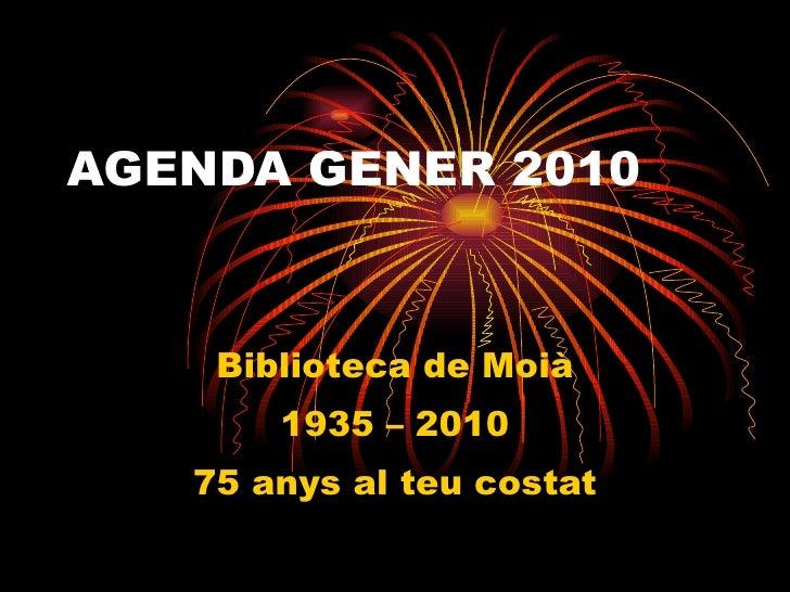 AGENDA GENER 2010 Biblioteca de Moià 1935 – 2010 75 anys al teu costat