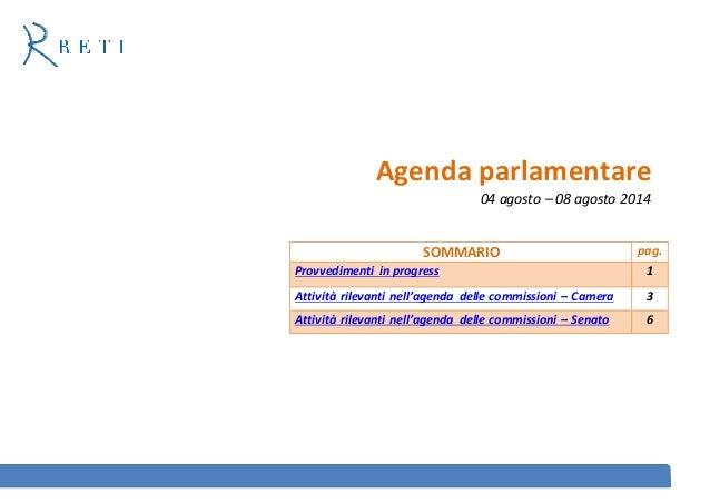 Agenda parlamentare 04 agosto – 08 agosto 2014 SOMMARIO pag. Provvedimenti in progress 1 Attività rilevanti nell'agenda de...