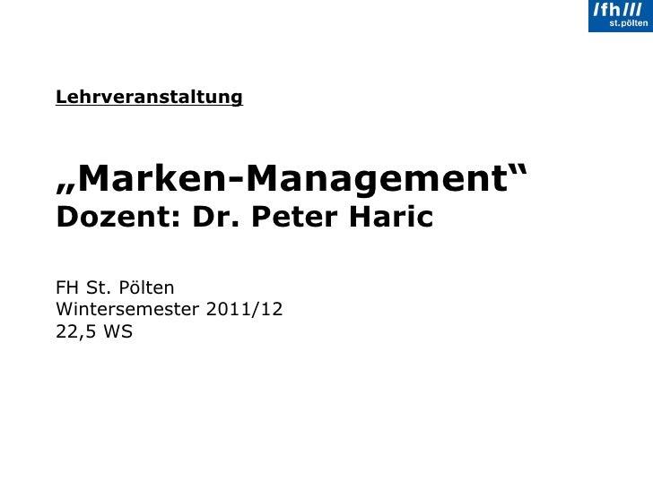"Lehrveranstaltung   ""Marken-Management"" Dozent: Dr. Peter Haric FH St. Pölten Wintersemester 2011/12 22,5 WS"