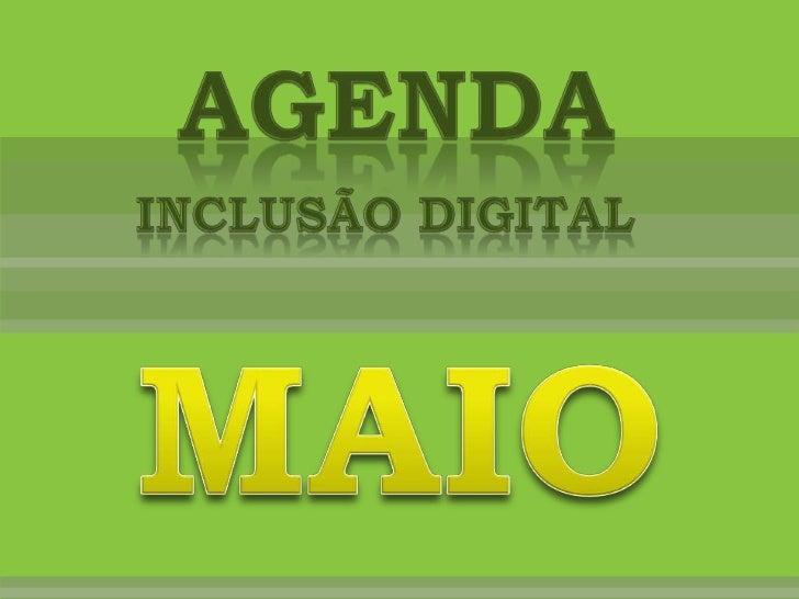 agenda<br />Inclusão Digital<br />MAIO<br />