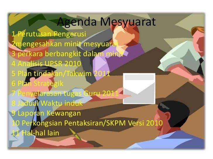 Agenda Mesyuarat1 Perutusan Pengerusi2mengesahkan minit mesyuarat3 perkara berbangkit dalam minit4 Analisis UPSR 20105 Pla...