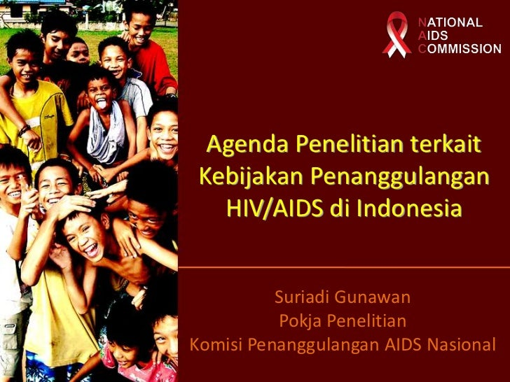 Agenda Penelitian terkaitKebijakan Penanggulangan  HIV/AIDS di Indonesia          Suriadi Gunawan          Pokja Penelitia...