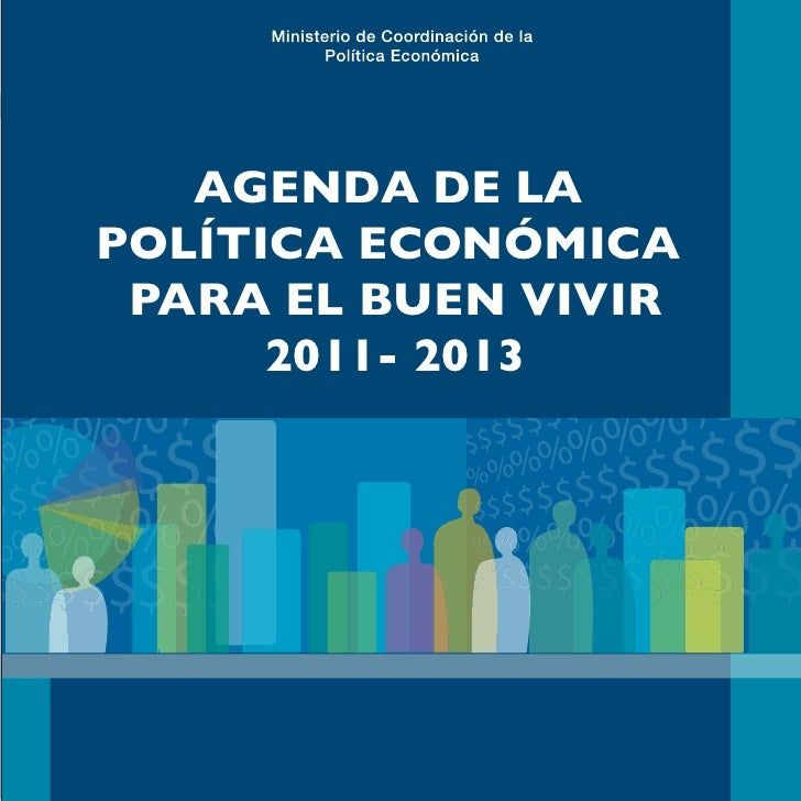 1Agenda de la Política Económica para el Buen Vivir 2011-2013               AGENDA DE LA            POLÍTICA ECONÓMICA    ...
