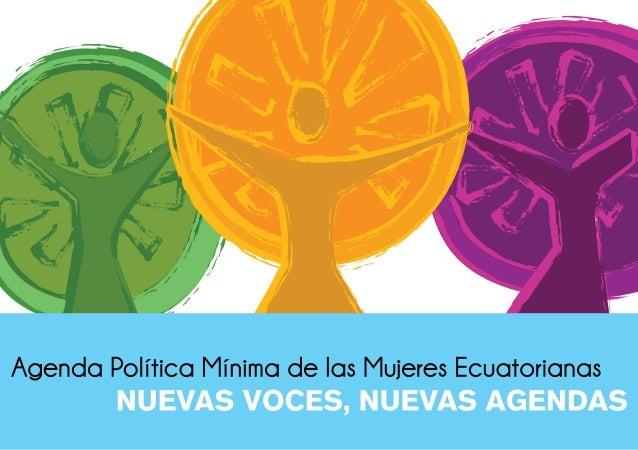 Agenda Política Mínima de las Mujeres EcuatorianasNUEVAS VOCES, NUEVAS AGENDASCRÉDITOSColectivo Nosotr@sSolanda Goyes Quel...