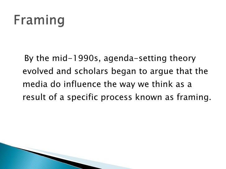 framing and agenda setting bias in news media essay Framing as media effects 103  and weaver (1997) suggested that not only are agenda setting and framing effects related, framing is, in fact, an extension of agenda.