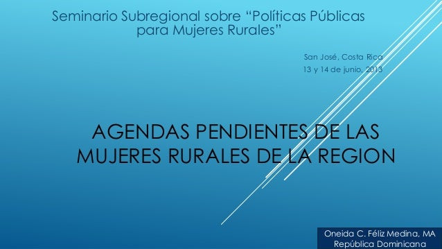 Agendas pendientes de las ,mujeres rurales en la regiòn. rep. dominicana