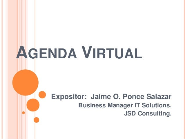 AGENDA VIRTUAL Expositor: Jaime O. Ponce Salazar Business Manager IT Solutions. JSD Consulting.