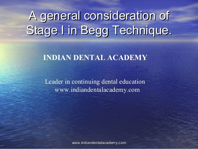 A general consideration of Stage I in Begg Technique. INDIAN DENTAL ACADEMY Leader in continuing dental education www.indi...