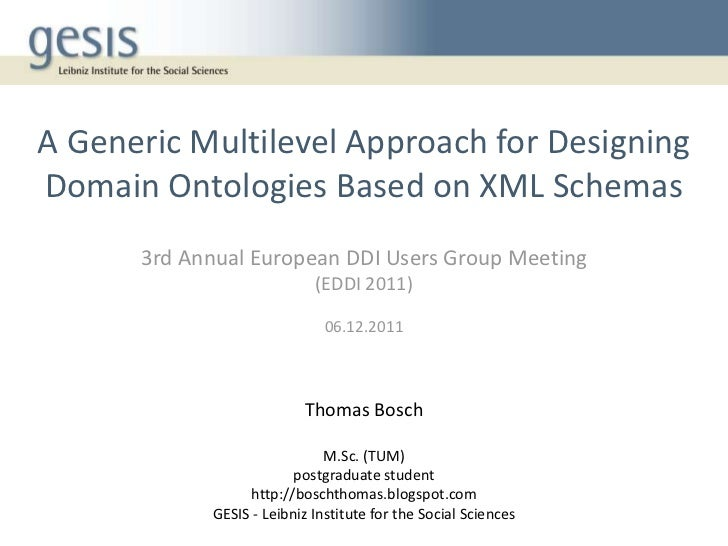 A Generic Multilevel Approach for DesigningDomain Ontologies Based on XML Schemas      3rd Annual European DDI Users Group...
