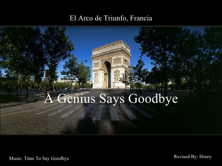 El Arco de  Triunfo, Francia A Genius Says Goodbye Revised By: Henry Music: Time To Say Goodbye