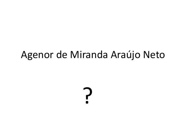 Agenor de Miranda Araújo Neto?