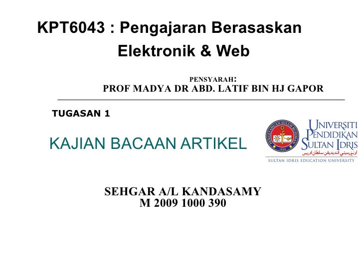 KAJIAN BACAAN ARTIKEL KPT6043 : Pengajaran Berasaskan Elektronik & Web SEHGAR A/L KANDASAMY M 2009 1000 390 TUGASAN 1  PEN...
