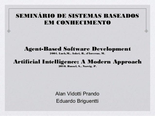 SEMINÁRIO DE SISTEMAS BASEADOS EM CONHECIMENTO Alan Vidotti Prando Eduardo Briguentti Agent-Based Software Development 200...