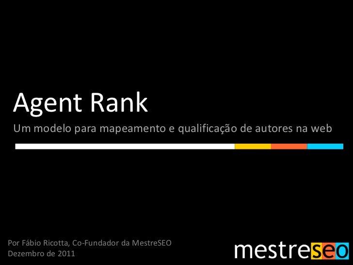 Agent Rank Um modelo para mapeamento e qualificação de autores na webPor Fábio Ricotta, Co-Fundador da MestreSEODezembro d...