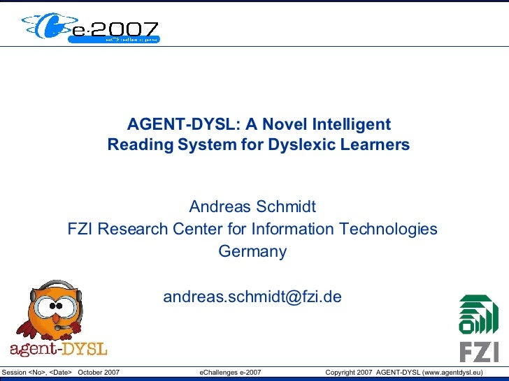 AGENT-DYSL: A Novel Intelligent Reading System for Dyslexic Learners Andreas Schmidt FZI Research Center for Information T...