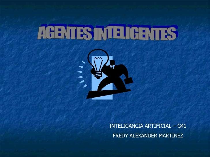 AGENTES INTELIGENTES INTELIGANCIA ARTIFICIAL – G41 FREDY ALEXANDER MARTINEZ