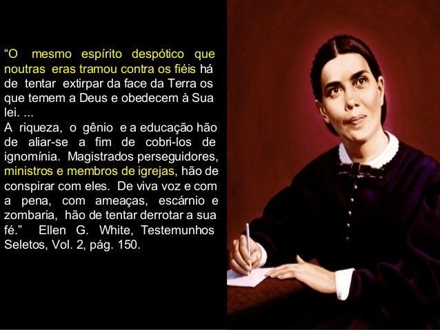 """O mesmo espírito despótico que noutras eras tramou contra os fiéis há de tentar extirpar da face da Terra os que temem..."