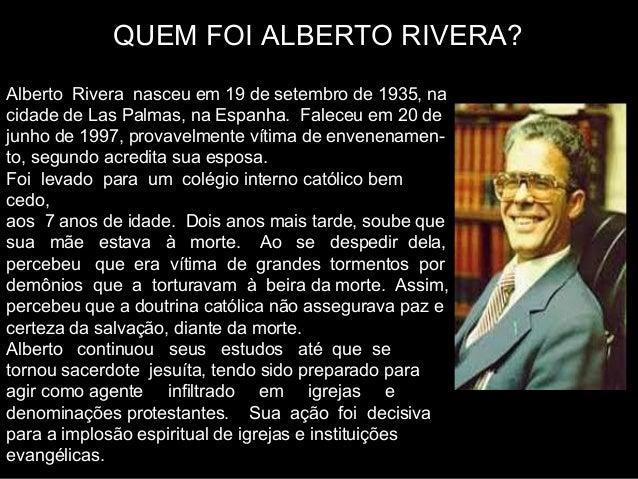 QUEM FOI ALBERTO RIVERA? Alberto Rivera nasceu em 19 de setembro de 1935, na cidade de Las Palmas, na Espanha. Faleceu e...