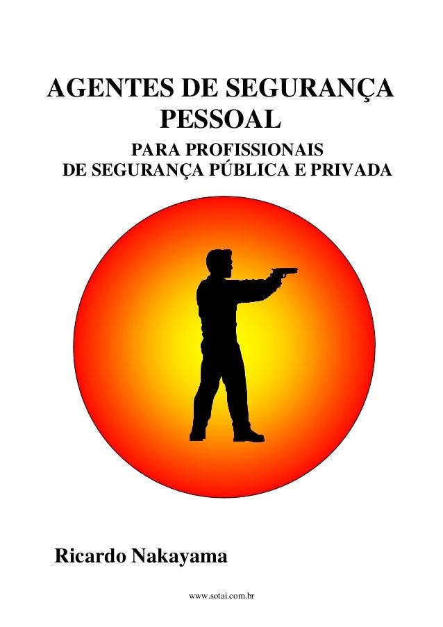 AGENTES DE SEGURANÇA PESSOAL PARA PROFISSIONAIS DE SEGURANÇA PÚBLICA E PRIVADA Ricardo Nakayama www.sotai.com.br
