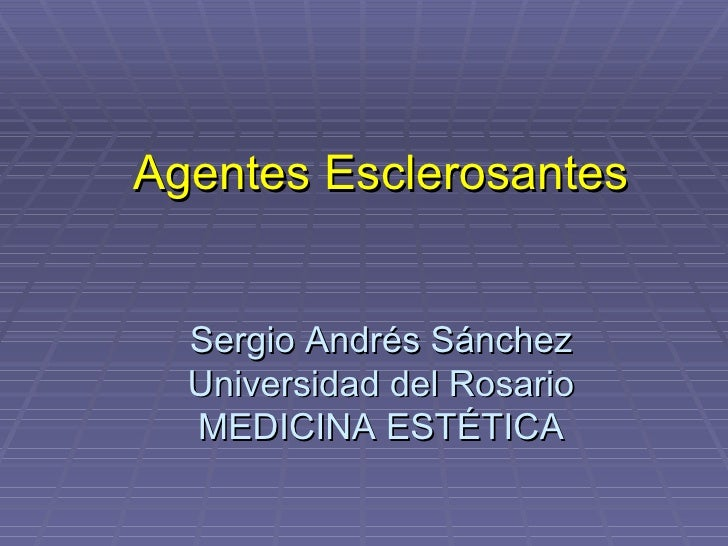Agentes Esclerosantes  Sergio Andrés Sánchez  Universidad del Rosario  MEDICINA ESTÉTICA