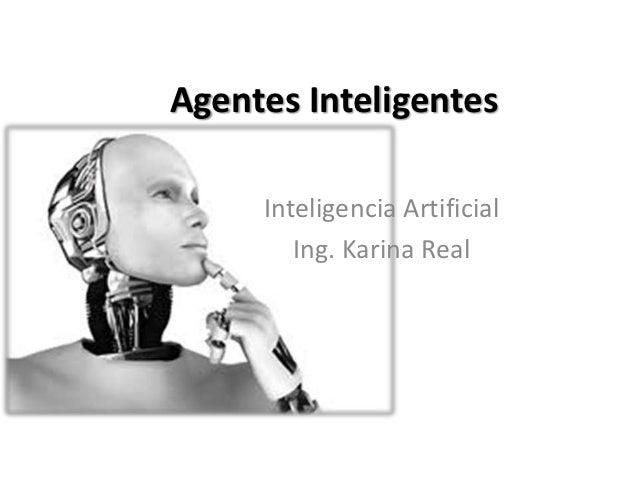 Agentes Inteligentes     Inteligencia Artificial        Ing. Karina Real