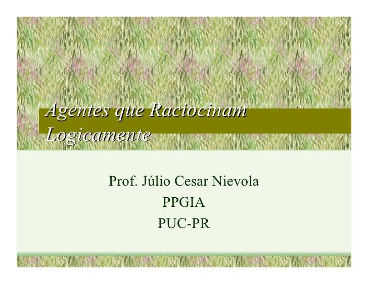 Agentes que Raciocinam Logicamente        Prof. Júlio Cesar Nievola                 PPGIA                PUC-PR