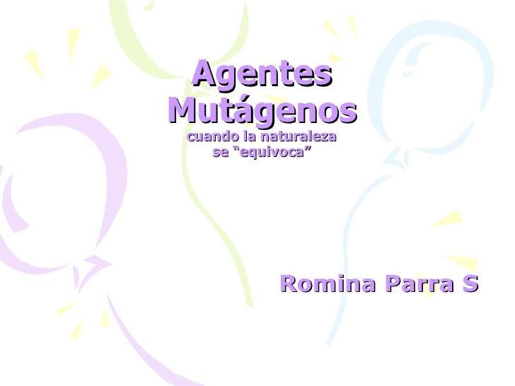 """AgentesMutágenoscuando la naturaleza   se """"equivoca""""            Romina Parra S"""