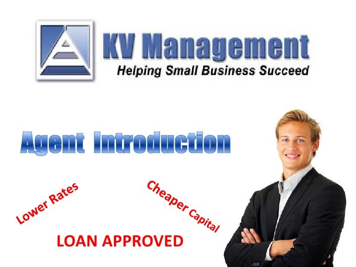 Agent  Introduction<br />Lower Rates<br />Cheaper Capital<br />LOAN APPROVED<br />