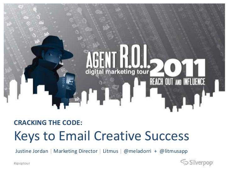 CRACKING THE CODE:Keys to Email Creative SuccessJustine Jordan | Marketing Director | Litmus | @meladorri + @litmusapp#spo...