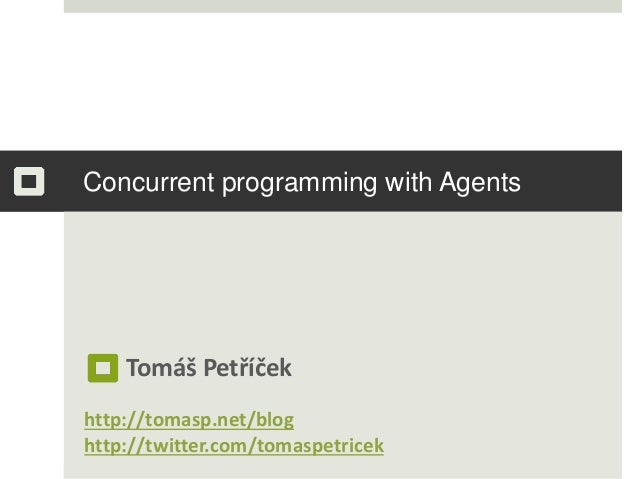 Concurrent programming with Agents