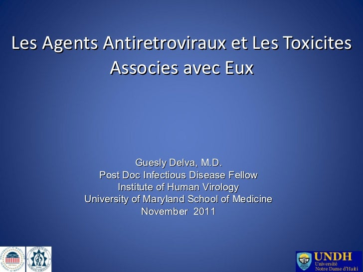 Les Agents Antiretroviraux et Les Toxicites Associes avec Eux Guesly Delva, M.D. Post Doc Infectious Disease Fellow Instit...