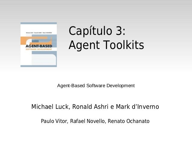 Capítulo 3:              Agent Toolkits         Agent-Based Software DevelopmentMichael Luck, Ronald Ashri e Mark d'Invern...