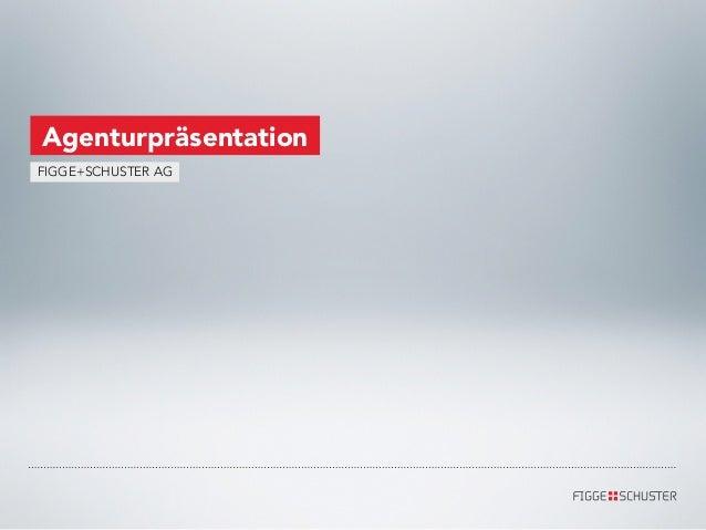 AgenturpräsentationFIGGE+SCHUSTER AG