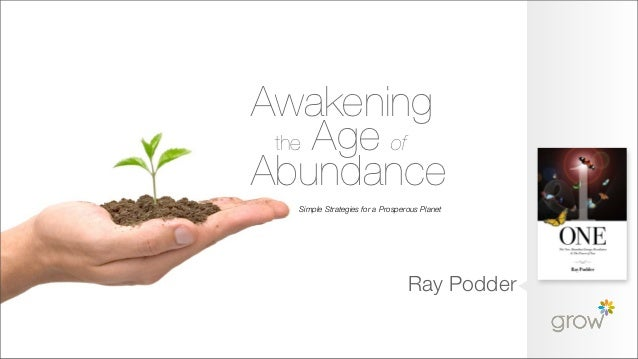 Awakening the Age ofAbundance  Simple Strategies for a Prosperous Planet                                 Ray Podder