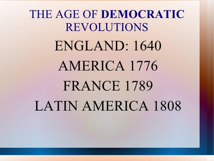 THE AGE OF  DEMOCRATIC  REVOLUTIONS <ul><li>ENGLAND: 1640