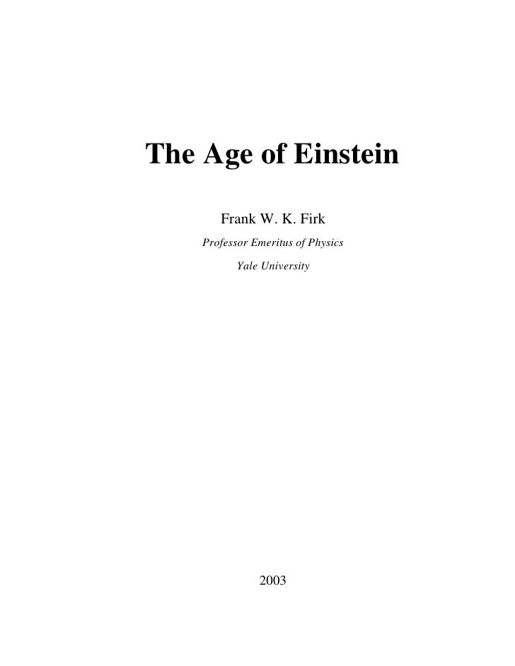 The Age of Einstein        Frank W. K. Firk     Professor Emeritus of Physics             Yale University                 ...