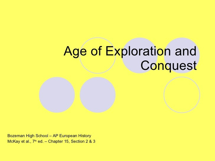 Age of Exploration and Conquest Bozeman High School – AP European History McKay et al., 7 th  ed. – Chapter 15, Section 2 ...