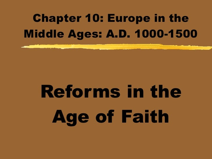 Chapter 10: Europe in theMiddle Ages: A.D. 1000-1500  Reforms in the   Age of Faith