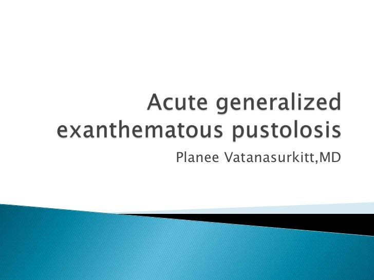 Acute generalized exanthematous pustulosis (AGEP)