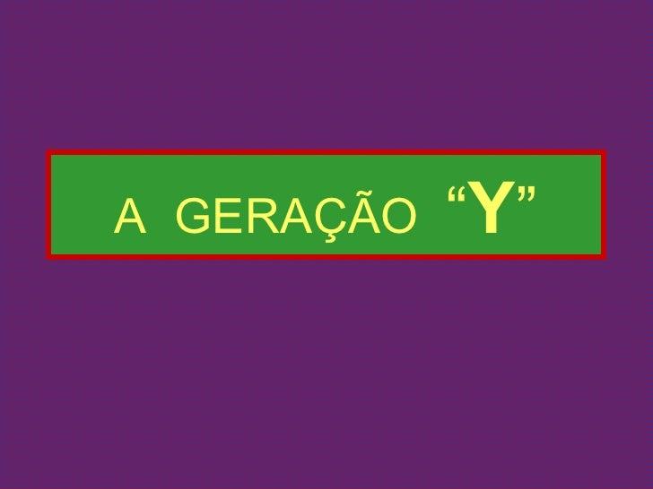 """A  GERAÇÃO  """" Y """""""