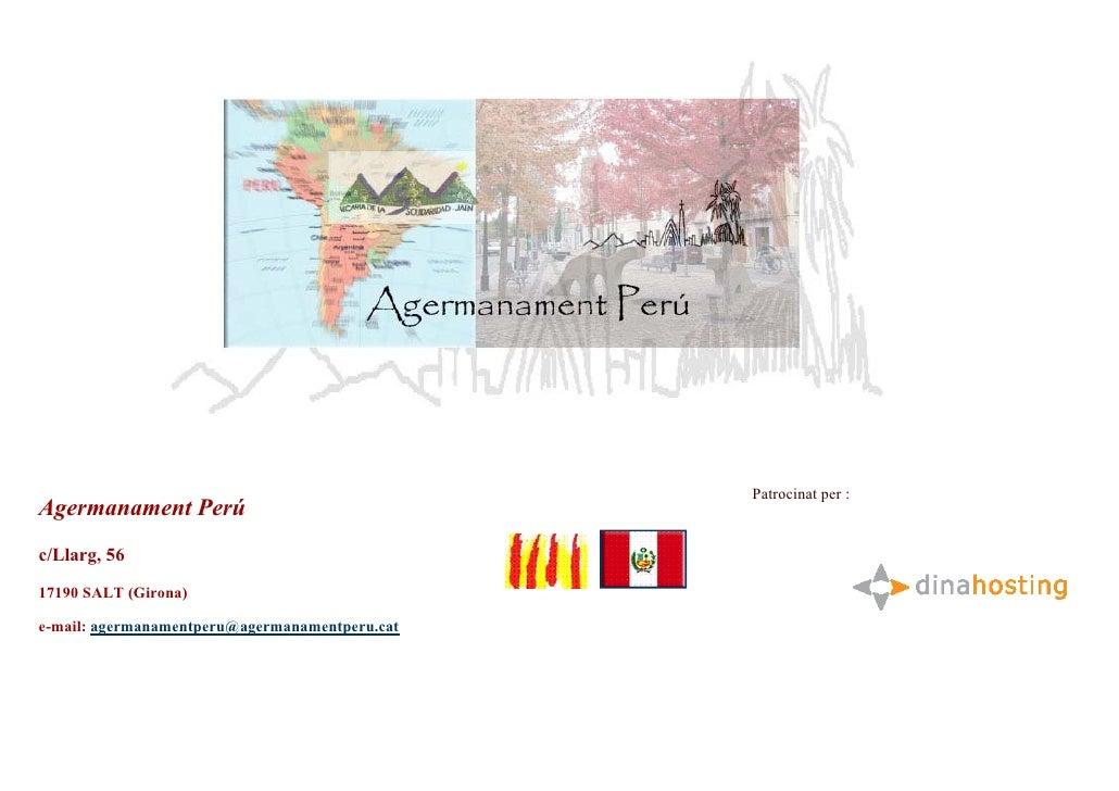 Patrocinat per : Agermanament Perú c/Llarg, 56 17190 SALT (Girona)  e-mail: agermanamentperu@agermanamentperu.cat