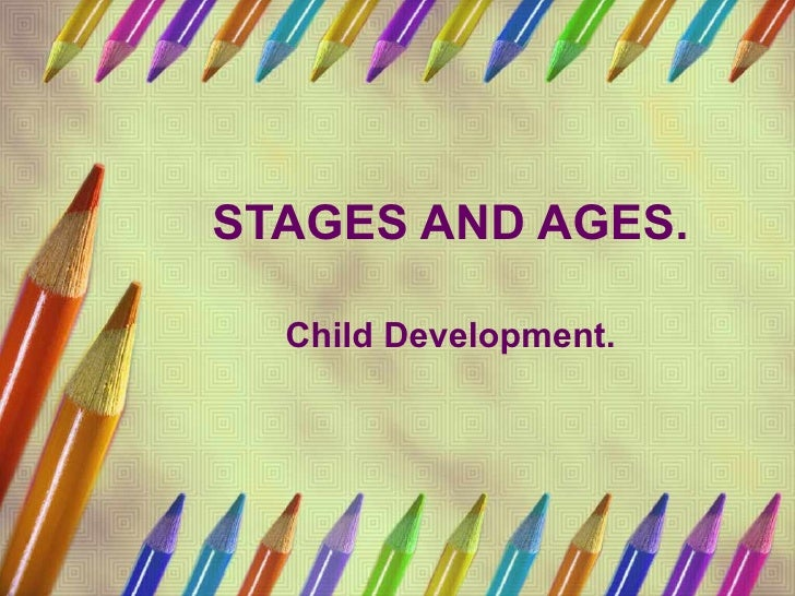 STAGES AND AGES. Child Development.
