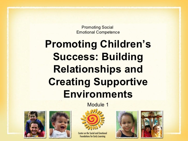Promoting Social  Emotional Competence Promoting Children's Success: Building Relationships and Creating Supportive Enviro...