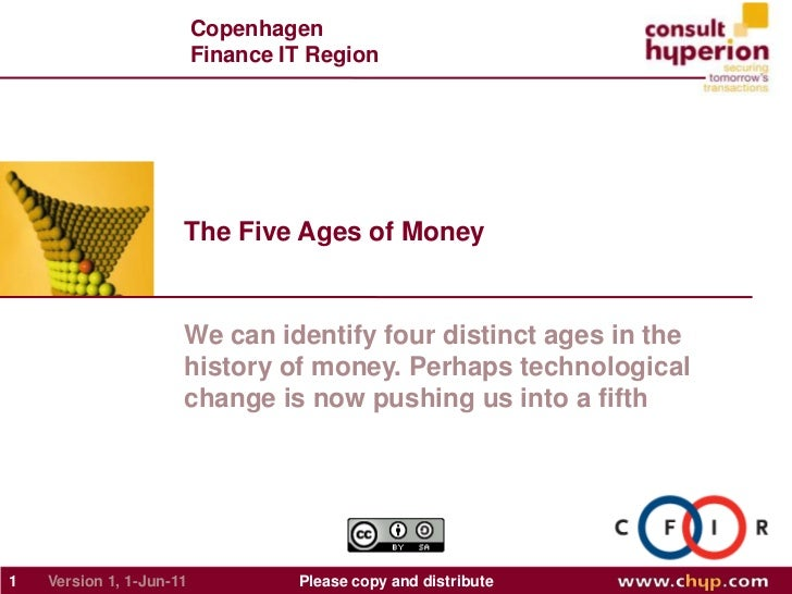 The Five Ages of Money<br />1<br />Please copy and distribute<br />Version 1, May-31-11<br />We can identify four distinct...