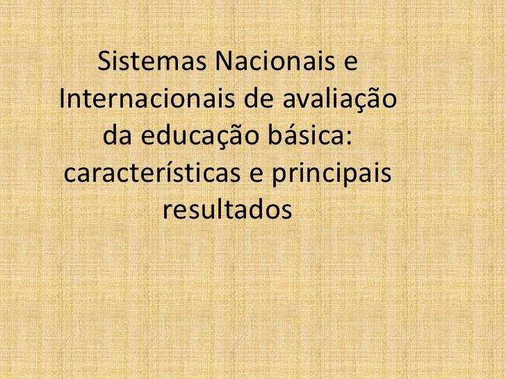 Sistemas Nacionais e Internacionais de avaliação da educação básica: características e principais resultados<br />