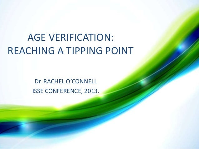 AGE VERIFICATION: REACHING A TIPPING POINT SSSSS RACHEL O'CONNELL Dr.  ISSE CONFERENCE, 2013.